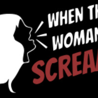 """Abstract drawing of a woman with long hair's profile, mouth open in a scream. The words """"when the woman screams"""" appearing beside her open mouth."""